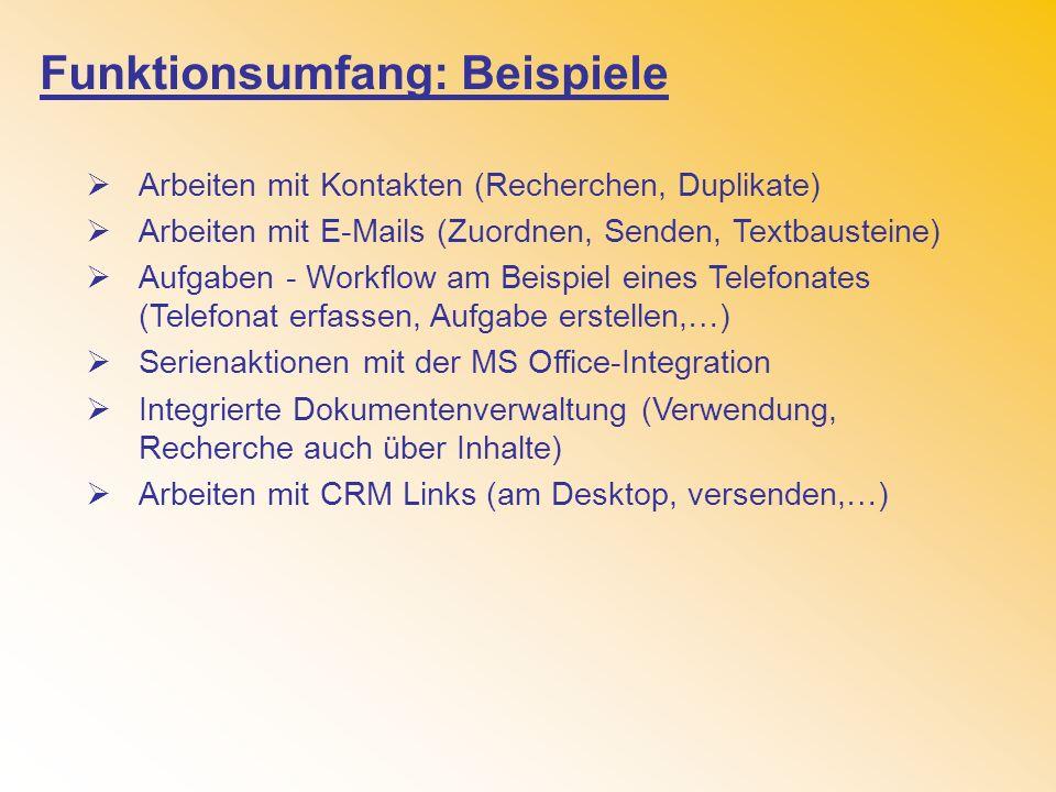 Funktionsumfang: Beispiele Arbeiten mit Kontakten (Recherchen, Duplikate) Arbeiten mit E-Mails (Zuordnen, Senden, Textbausteine) Aufgaben - Workflow a