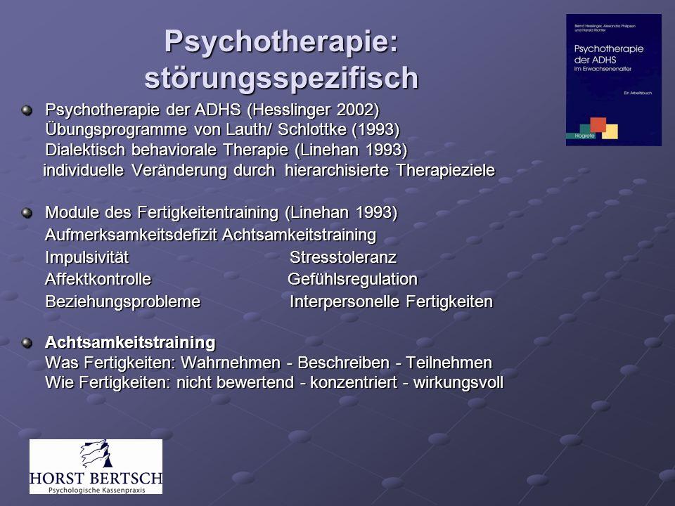 Psychotherapie: störungsspezifisch Psychotherapie der ADHS (Hesslinger 2002) Übungsprogramme von Lauth/ Schlottke (1993) Dialektisch behaviorale Thera