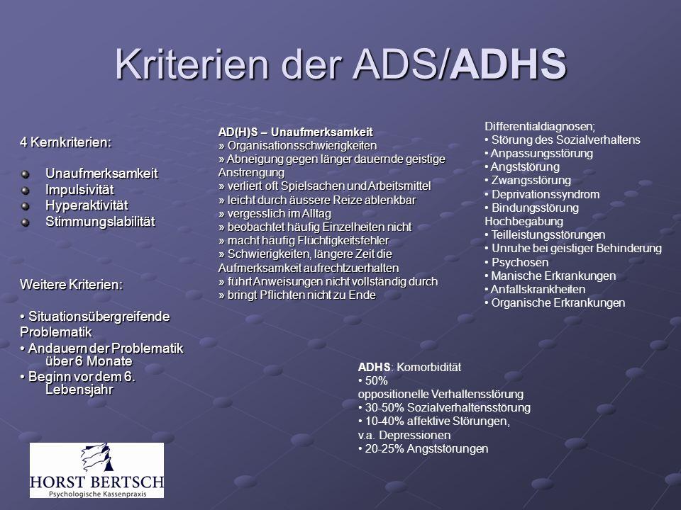 Kriterien der ADS/ADHS 4 Kernkriterien: UnaufmerksamkeitImpulsivitätHyperaktivitätStimmungslabilität Weitere Kriterien: Situationsübergreifende Situat