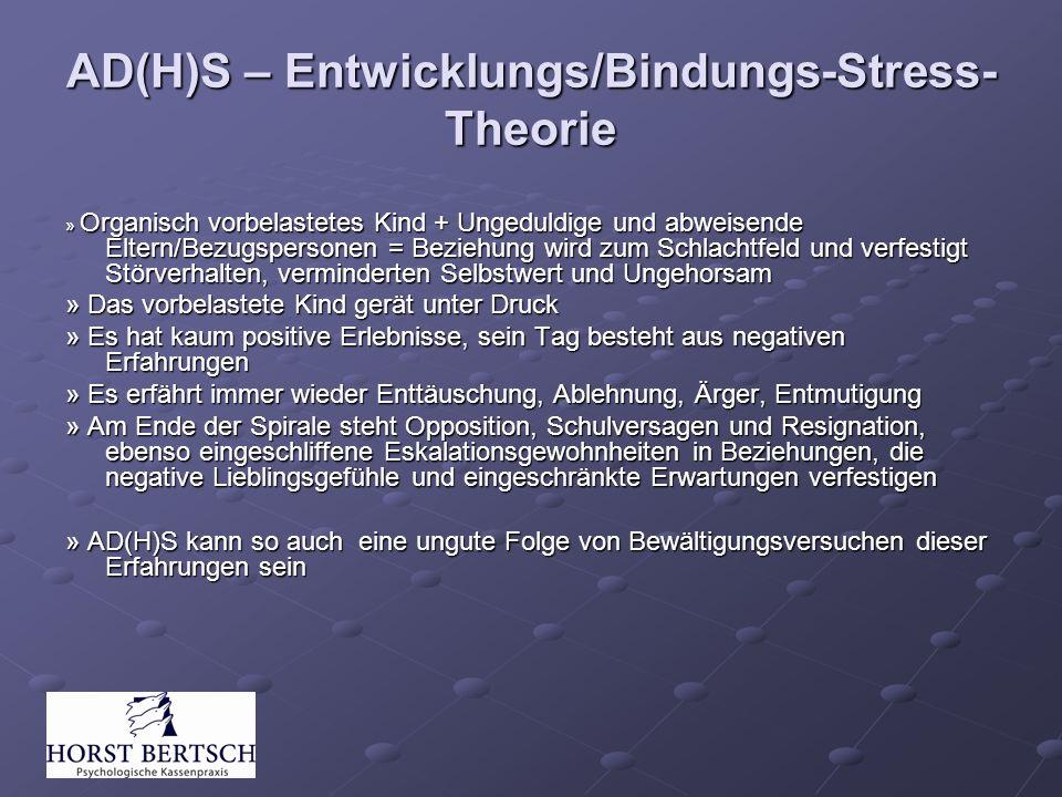 AD(H)S – Entwicklungs/Bindungs-Stress- Theorie » Organisch vorbelastetes Kind + Ungeduldige und abweisende Eltern/Bezugspersonen = Beziehung wird zum