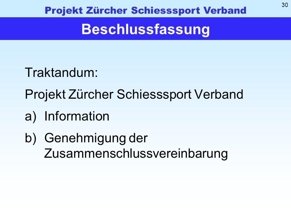 Projekt Zürcher Schiesssport Verband 30 Beschlussfassung Traktandum: Projekt Zürcher Schiesssport Verband a)Information b)Genehmigung der Zusammenschlussvereinbarung