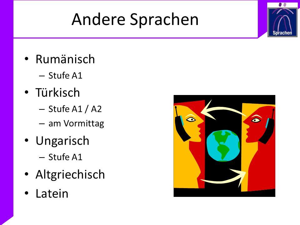 Andere Sprachen Rumänisch – Stufe A1 Türkisch – Stufe A1 / A2 – am Vormittag Ungarisch – Stufe A1 Altgriechisch Latein