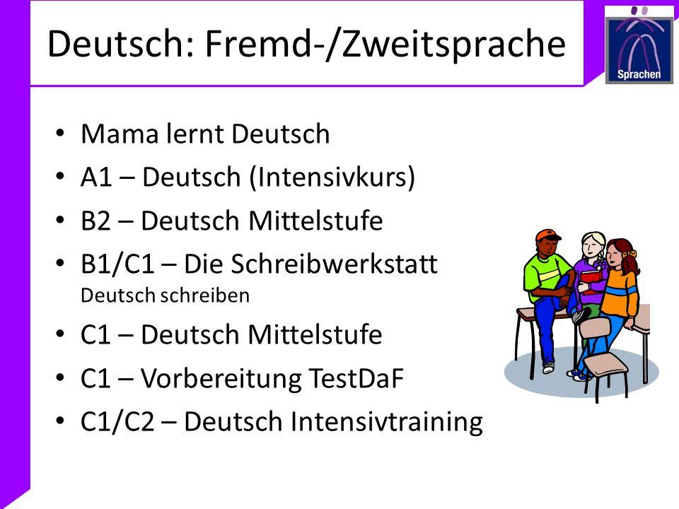 Deutsch: Fremd-/Zweitsprache Mama lernt Deutsch A1 – Deutsch (Intensivkurs) B2 – Deutsch Mittelstufe B1/C1 – Die Schreibwerkstatt Deutsch schreiben C1