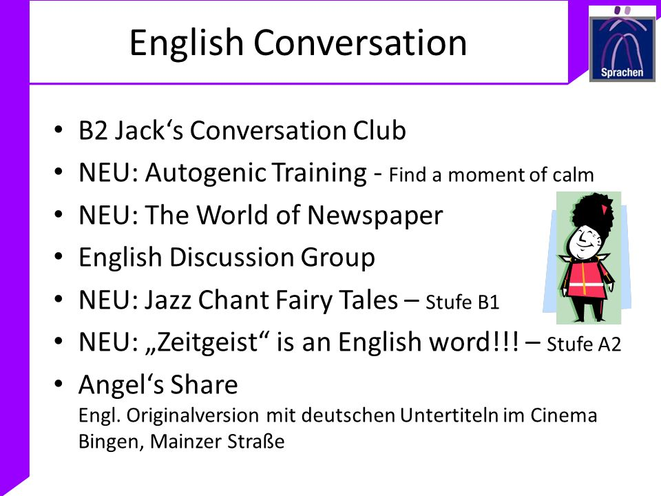 English Conversation B2 Jacks Conversation Club NEU: Autogenic Training - Find a moment of calm NEU: The World of Newspaper English Discussion Group N