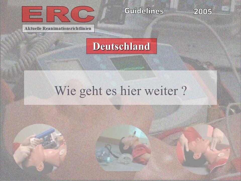 Wie geht es hier weiter ? Aktuelle Reanimationsrichtlinien Deutschland