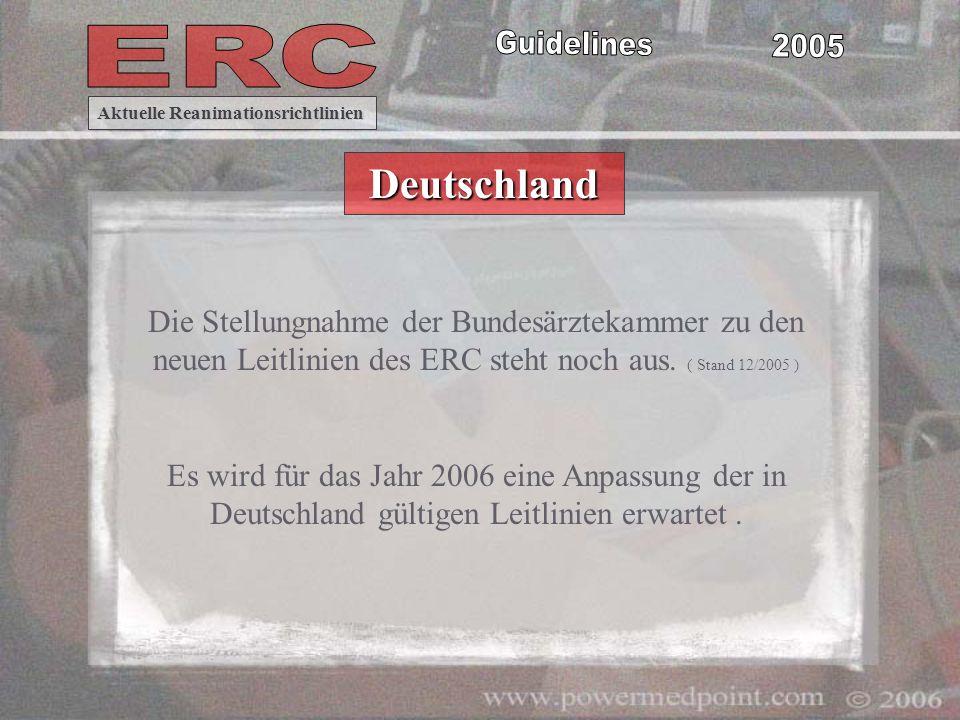 Die Stellungnahme der Bundesärztekammer zu den neuen Leitlinien des ERC steht noch aus. ( Stand 12/2005 ) Es wird für das Jahr 2006 eine Anpassung der