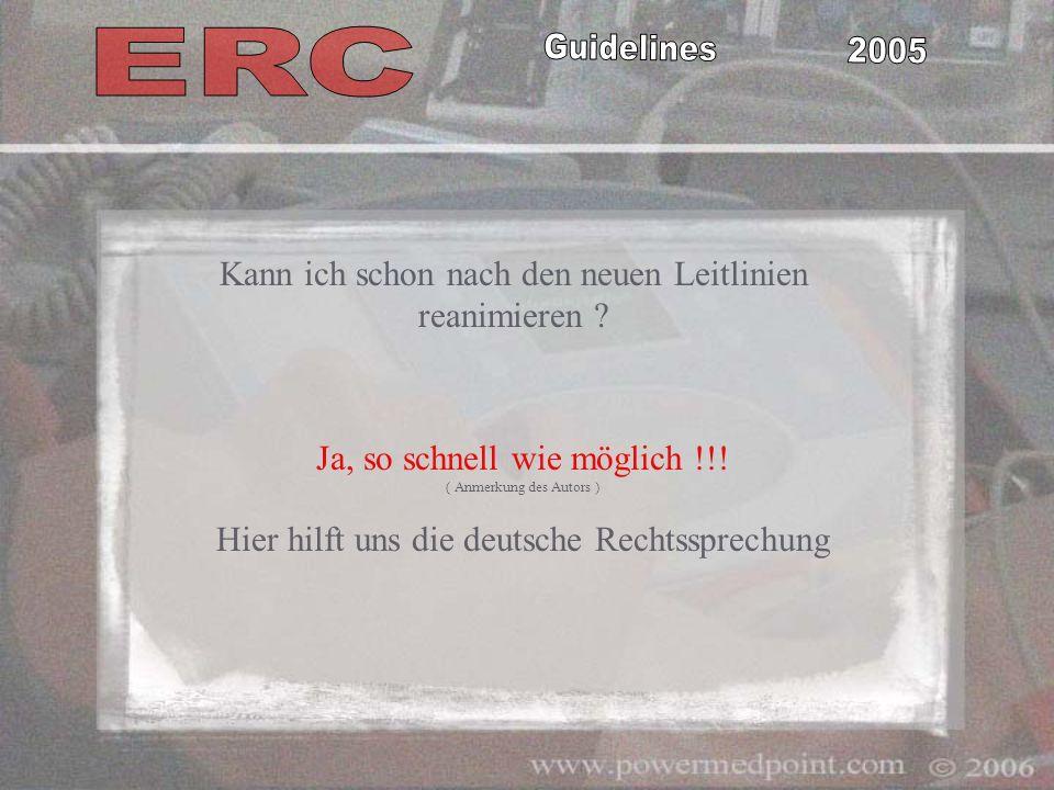 Ja, so schnell wie möglich !!! ( Anmerkung des Autors ) Hier hilft uns die deutsche Rechtssprechung Kann ich schon nach den neuen Leitlinien reanimier