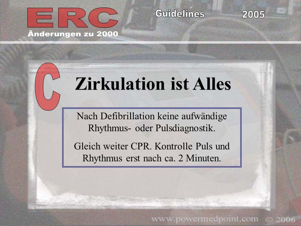 Zirkulation ist Alles Nach Defibrillation keine aufwändige Rhythmus- oder Pulsdiagnostik. Gleich weiter CPR. Kontrolle Puls und Rhythmus erst nach ca.