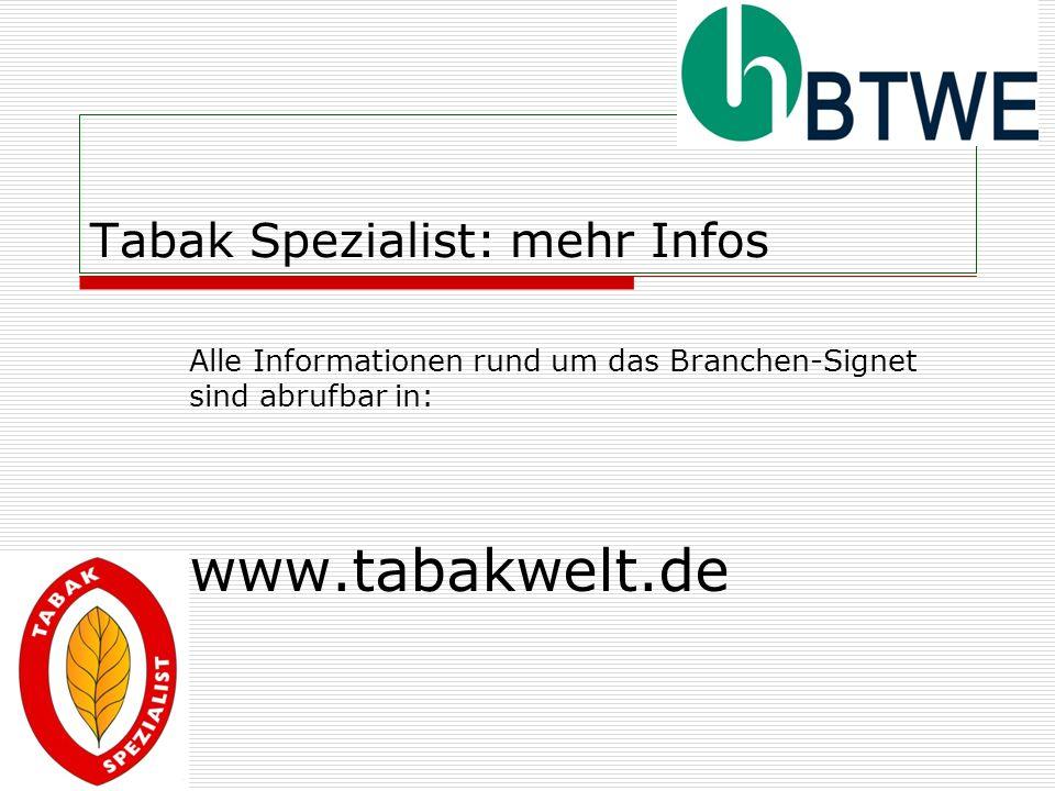 Tabak Spezialist: mehr Infos Alle Informationen rund um das Branchen-Signet sind abrufbar in: www.tabakwelt.de
