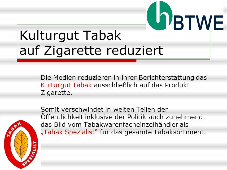 Kulturgut Tabak auf Zigarette reduziert Die Medien reduzieren in ihrer Berichterstattung das Kulturgut Tabak ausschließlich auf das Produkt Zigarette.