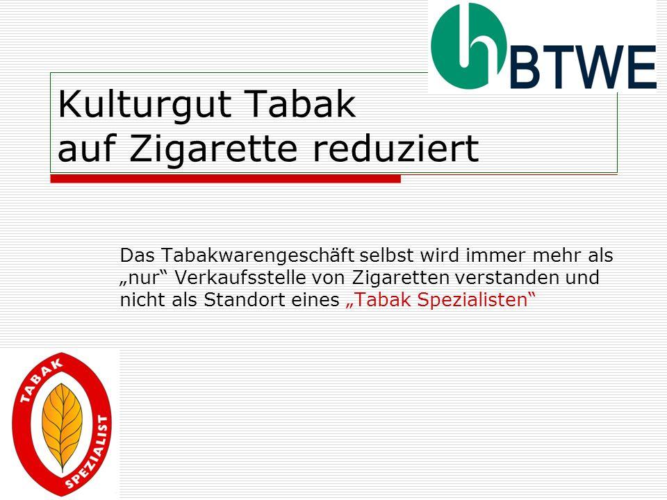 Kulturgut Tabak auf Zigarette reduziert Das Tabakwarengeschäft selbst wird immer mehr als nur Verkaufsstelle von Zigaretten verstanden und nicht als S
