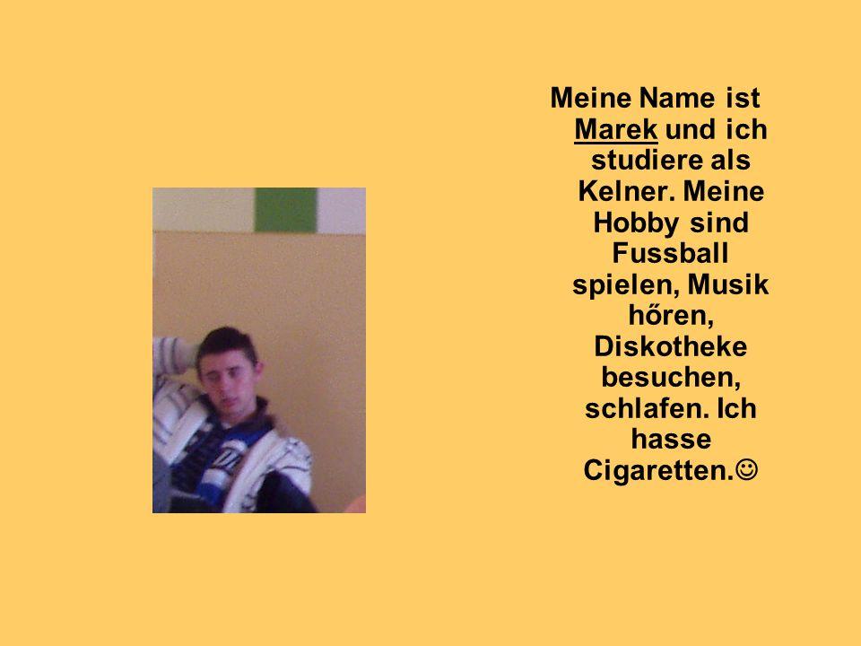 Meine Name ist Marek und ich studiere als Kelner.
