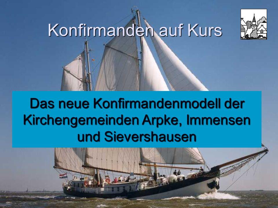 Konfirmanden auf Kurs Das neue Konfirmandenmodell der Kirchengemeinden Arpke, Immensen und Sievershausen