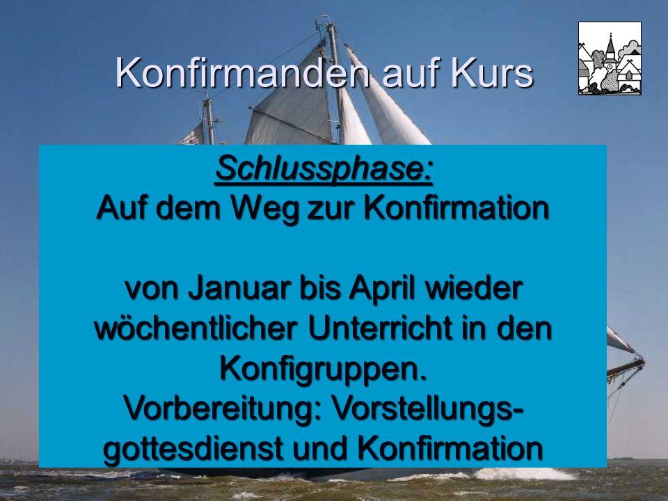 Konfirmanden auf Kurs Schlussphase: Auf dem Weg zur Konfirmation von Januar bis April wieder wöchentlicher Unterricht in den Konfigruppen. Vorbereitun