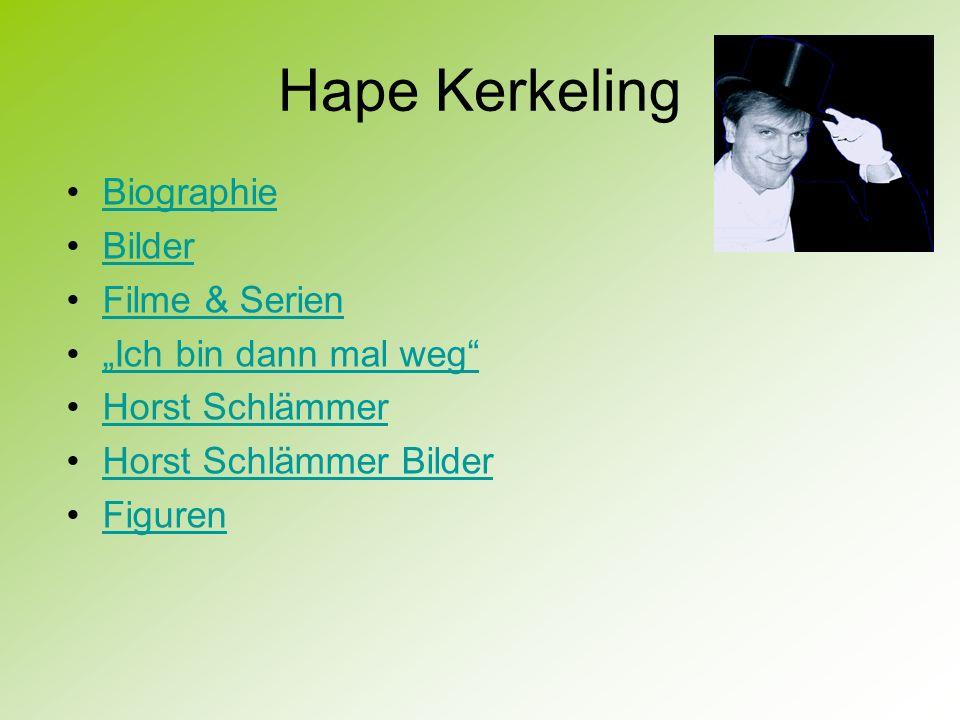 Hape Kerkeling Biographie Bilder Filme & Serien Ich bin dann mal weg Horst Schlämmer Horst Schlämmer Bilder Figuren