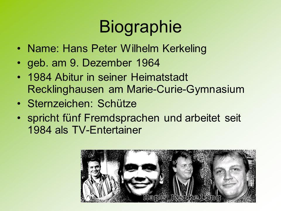 Biographie Name: Hans Peter Wilhelm Kerkeling geb. am 9. Dezember 1964 1984 Abitur in seiner Heimatstadt Recklinghausen am Marie-Curie-Gymnasium Stern