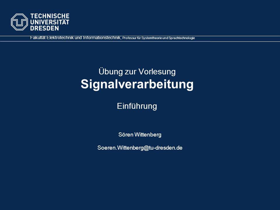 TU Dresden, 15.10.2012 Übung Signalverarbeitung - Einführung- Sören Wittenberg Quantisierung x(t) x { x(t) x e (t) x e (t) … Quantisierungsfehler (ugs.
