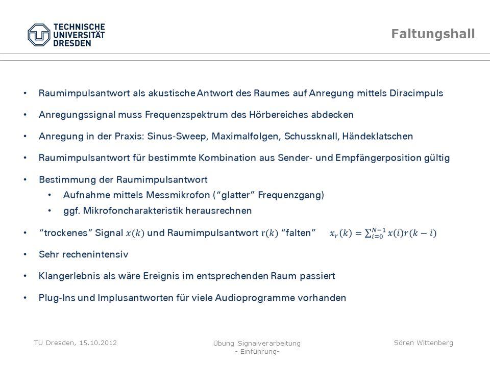 TU Dresden, 15.10.2012 Übung Signalverarbeitung - Einführung- Sören Wittenberg Sinus-Sweep Startfrequenz 50Hz, Endfrequenz 8000Hz, 1 Sekunden, 5 Sekun