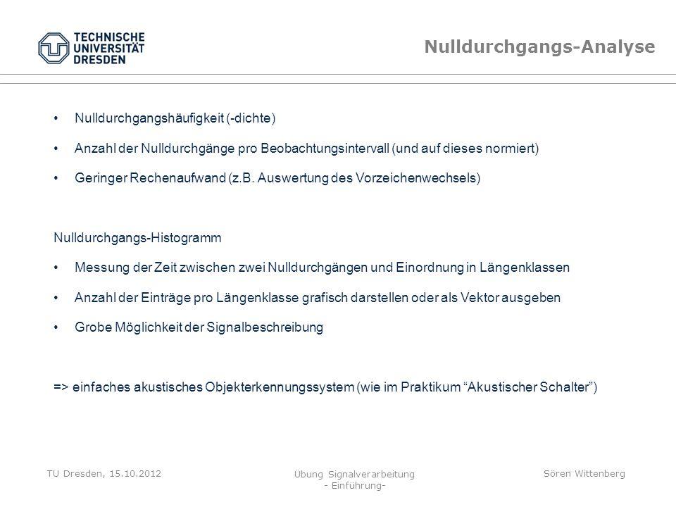 TU Dresden, 15.10.2012 Übung Signalverarbeitung - Einführung- Sören Wittenberg Nulldurchgangs-Analyse /a/ /s/ /i/ Abtastfrequenz: 44,1kHz Darstellung: