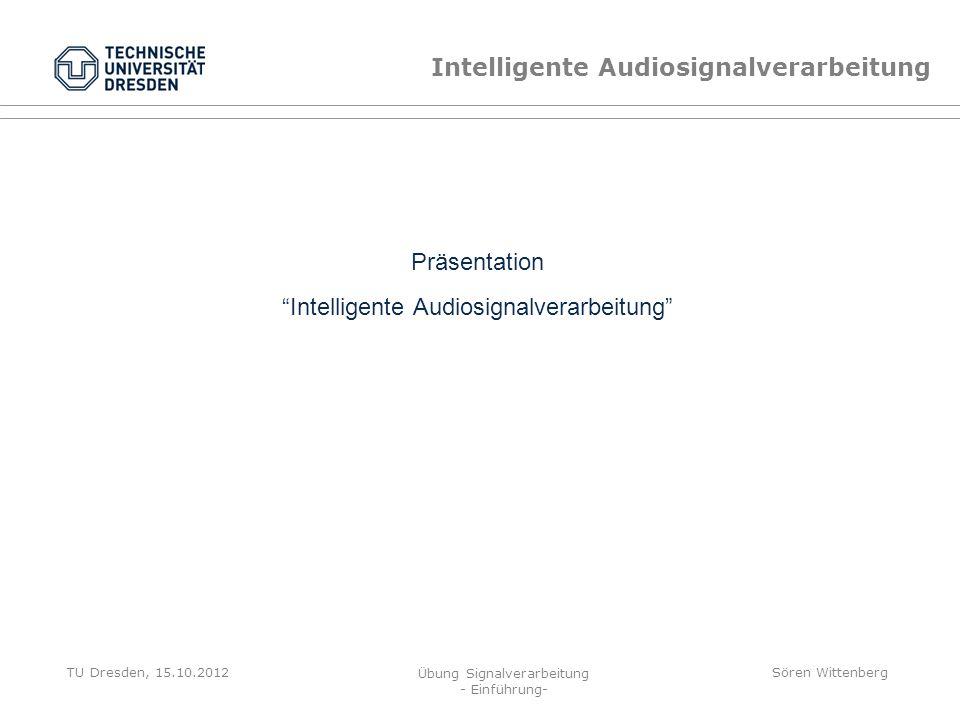TU Dresden, 15.10.2012 Übung Signalverarbeitung - Einführung- Sören Wittenberg Störgeräuschreduktion Grundlagen der Signalverarbeitung: Signalbeschrei