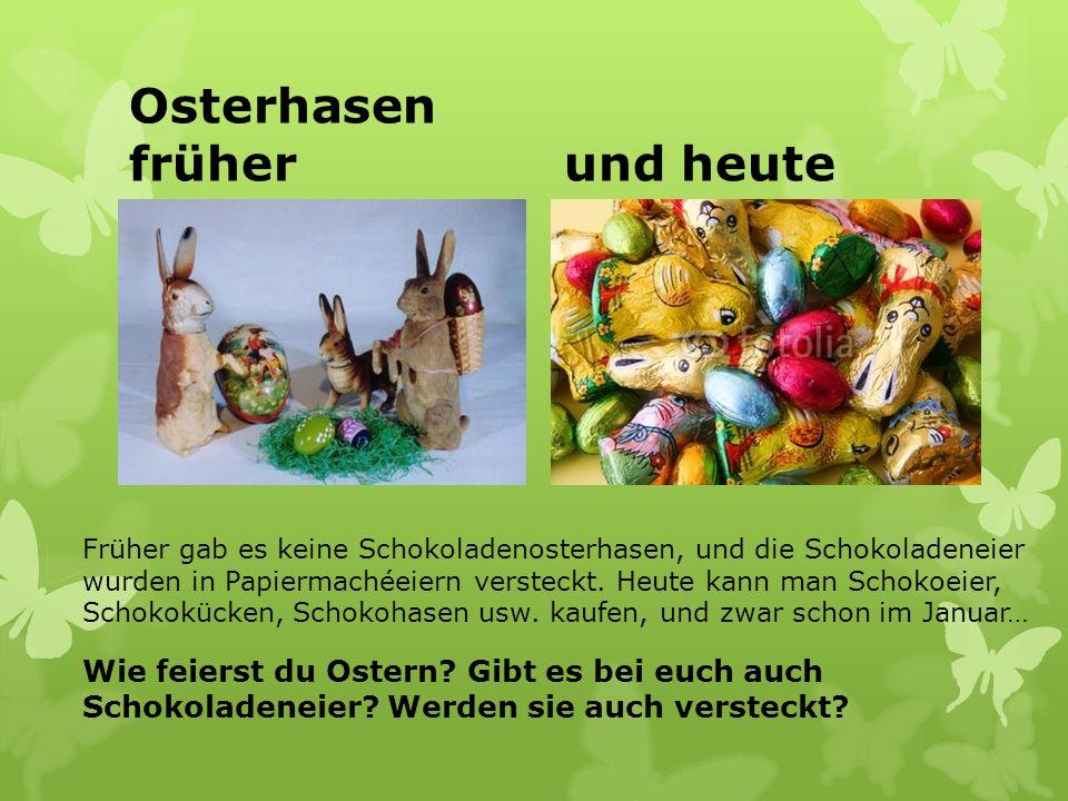 Osterhasen früher und heute Wie feierst du Ostern? Gibt es bei euch auch Schokoladeneier? Werden sie auch versteckt? Früher gab es keine Schokoladenos