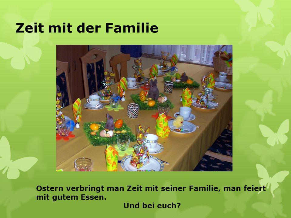 Zeit mit der Familie Ostern verbringt man Zeit mit seiner Familie, man feiert mit gutem Essen.
