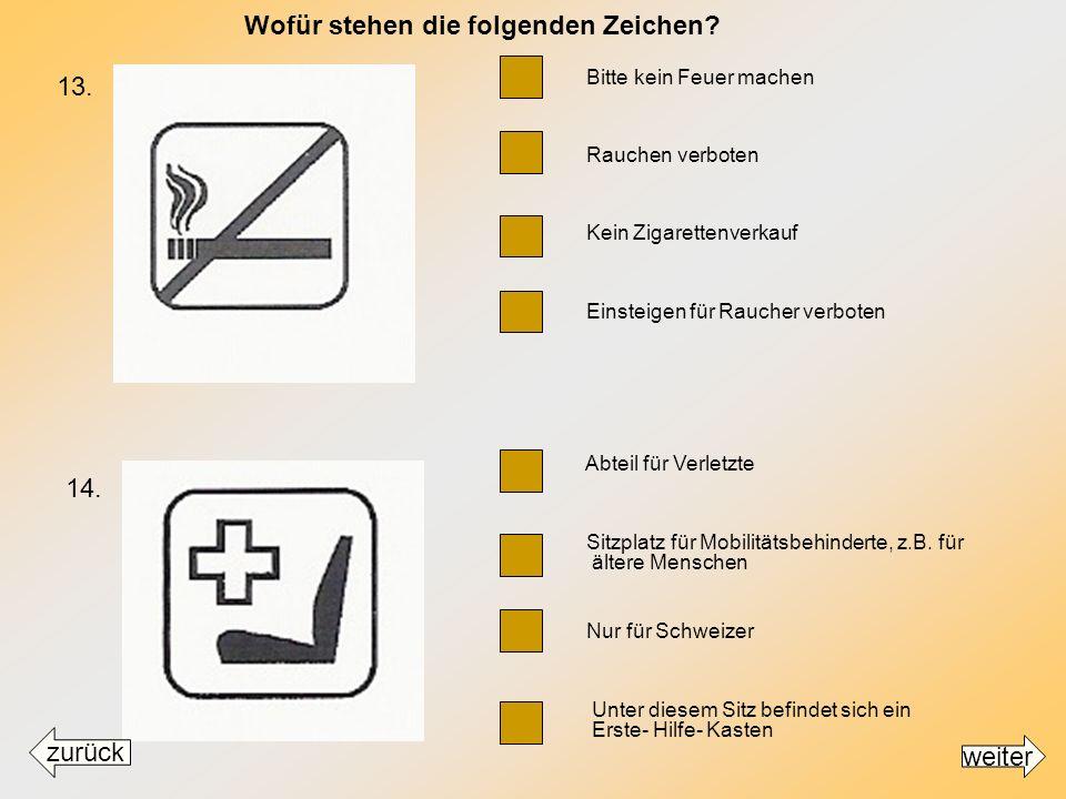 Bitte kein Feuer machen Rauchen verboten Kein Zigarettenverkauf Einsteigen für Raucher verboten Abteil für Verletzte Sitzplatz für Mobilitätsbehinderte, z.B.