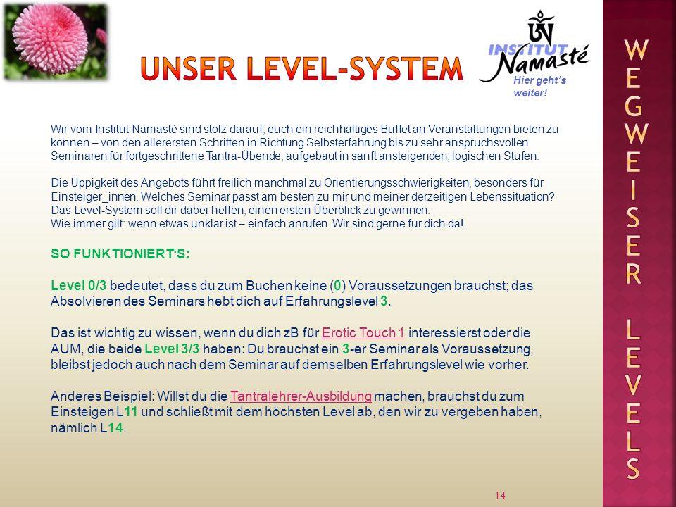14 Wir vom Institut Namasté sind stolz darauf, euch ein reichhaltiges Buffet an Veranstaltungen bieten zu können – von den allerersten Schritten in Ri