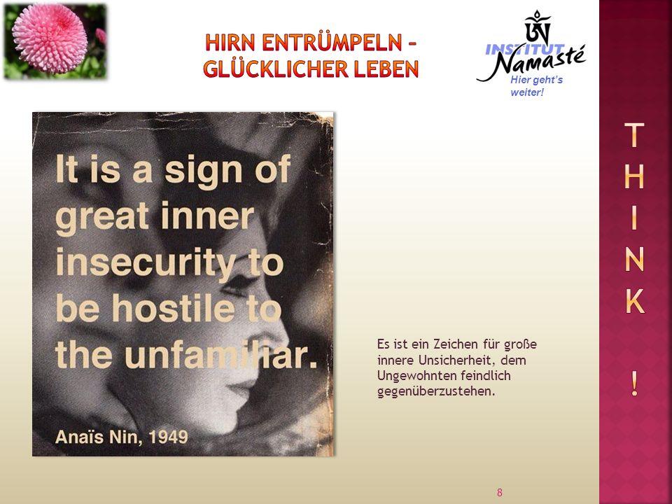 8 Hier gehts weiter! Es ist ein Zeichen für große innere Unsicherheit, dem Ungewohnten feindlich gegenüberzustehen.