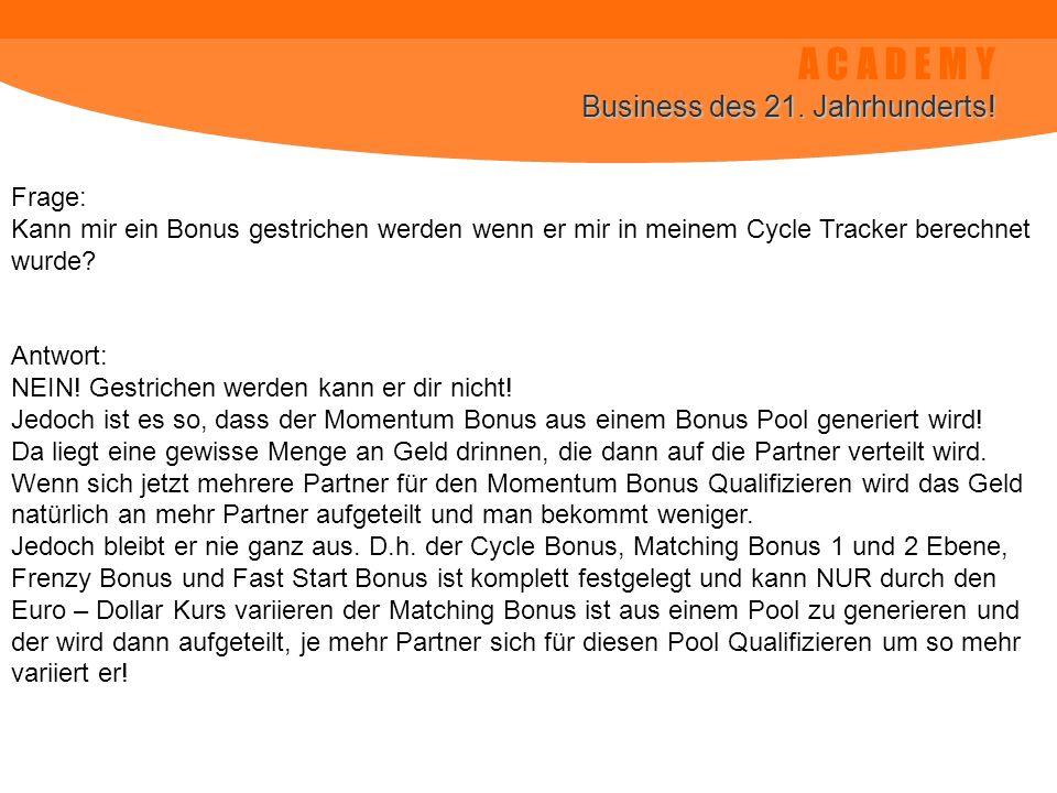 A C A D E M Y Business des 21. Jahrhunderts! Frage: Kann mir ein Bonus gestrichen werden wenn er mir in meinem Cycle Tracker berechnet wurde? Antwort: