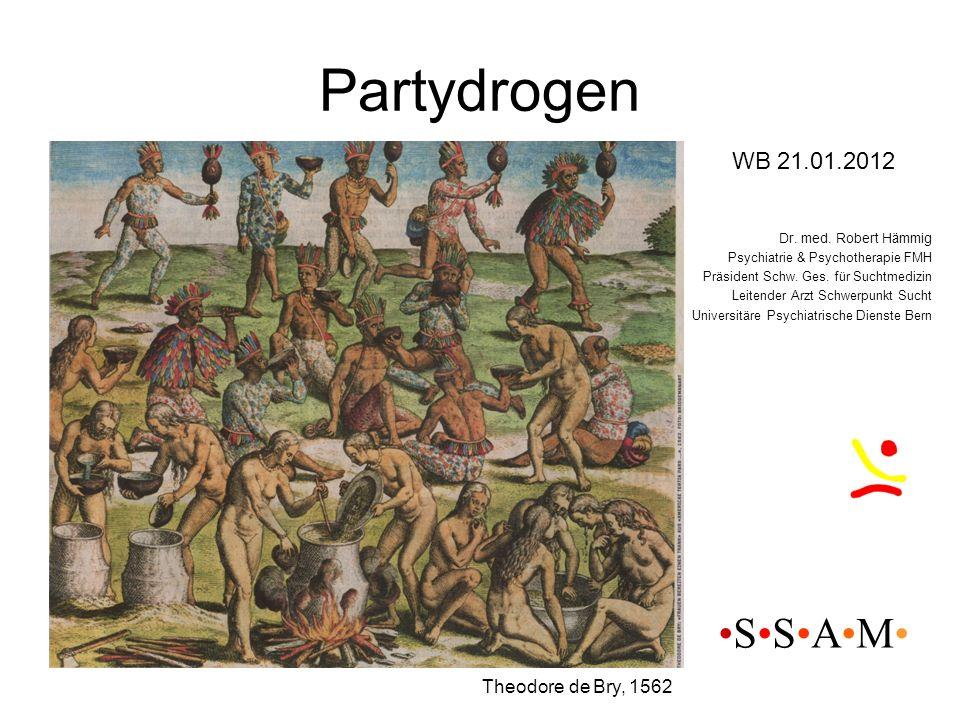 Partydrogen Theodore de Bry, 1562 WB 21.01.2012 Dr. med. Robert Hämmig Psychiatrie & Psychotherapie FMH Präsident Schw. Ges. für Suchtmedizin Leitende