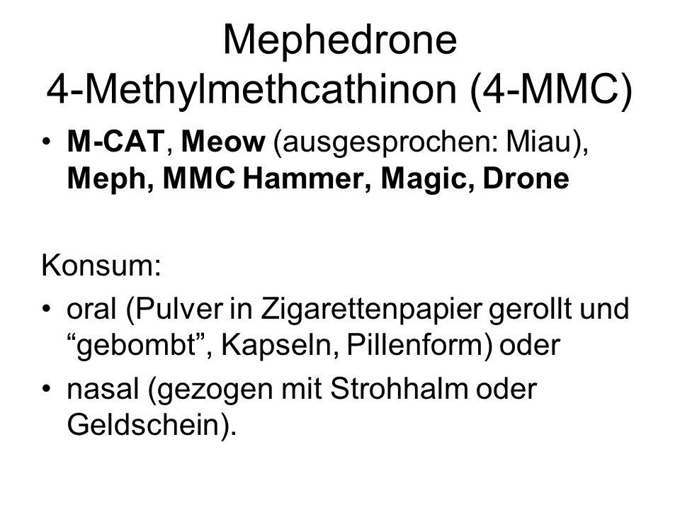 Mephedrone 4-Methylmethcathinon (4-MMC) M-CAT, Meow (ausgesprochen: Miau), Meph, MMC Hammer, Magic, Drone Konsum: oral (Pulver in Zigarettenpapier ger