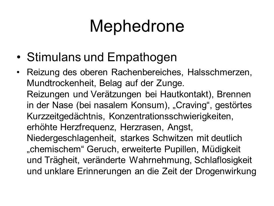 Mephedrone Stimulans und Empathogen Reizung des oberen Rachenbereiches, Halsschmerzen, Mundtrockenheit, Belag auf der Zunge. Reizungen und Verätzungen