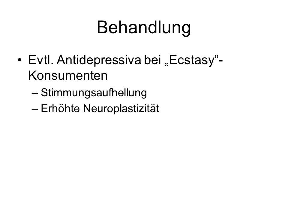 Behandlung Evtl. Antidepressiva bei Ecstasy- Konsumenten –Stimmungsaufhellung –Erhöhte Neuroplastizität