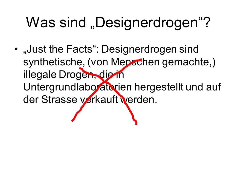 Was sind Designerdrogen? Just the Facts: Designerdrogen sind synthetische, (von Menschen gemachte,) illegale Drogen, die in Untergrundlaboratorien her