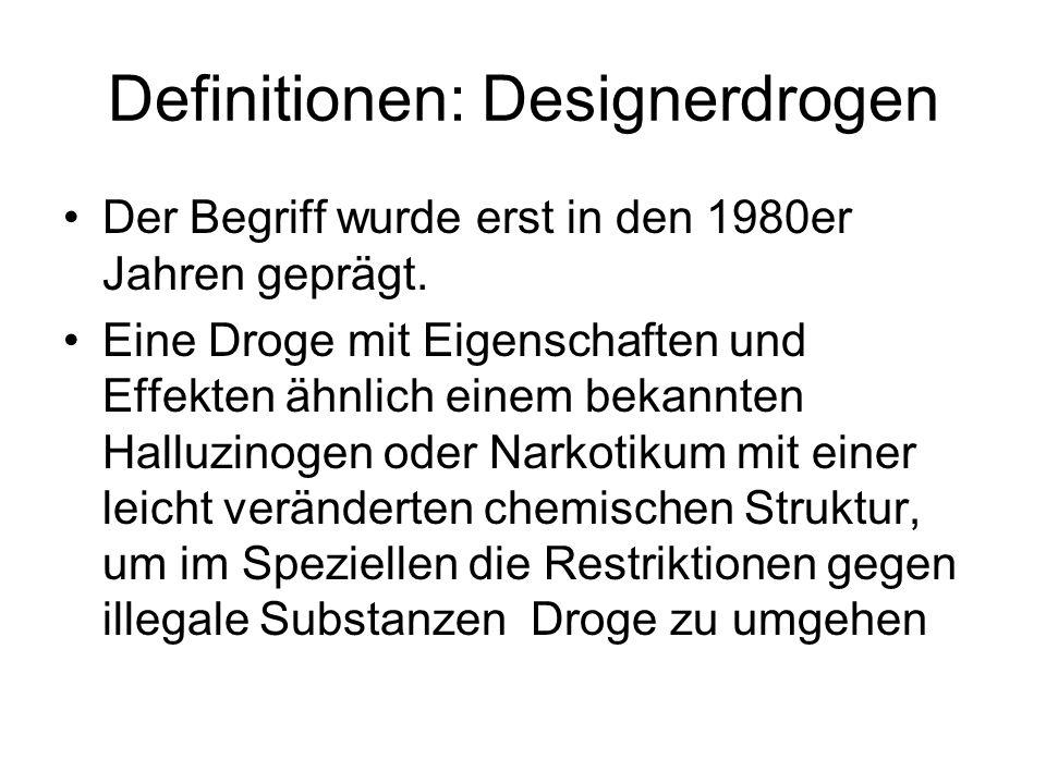 Definitionen: Designerdrogen Der Begriff wurde erst in den 1980er Jahren geprägt. Eine Droge mit Eigenschaften und Effekten ähnlich einem bekannten Ha