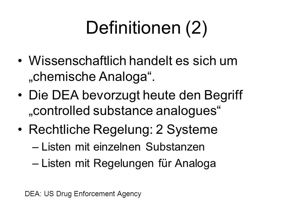 Definitionen (2) Wissenschaftlich handelt es sich um chemische Analoga. Die DEA bevorzugt heute den Begriffcontrolled substance analogues Rechtliche R