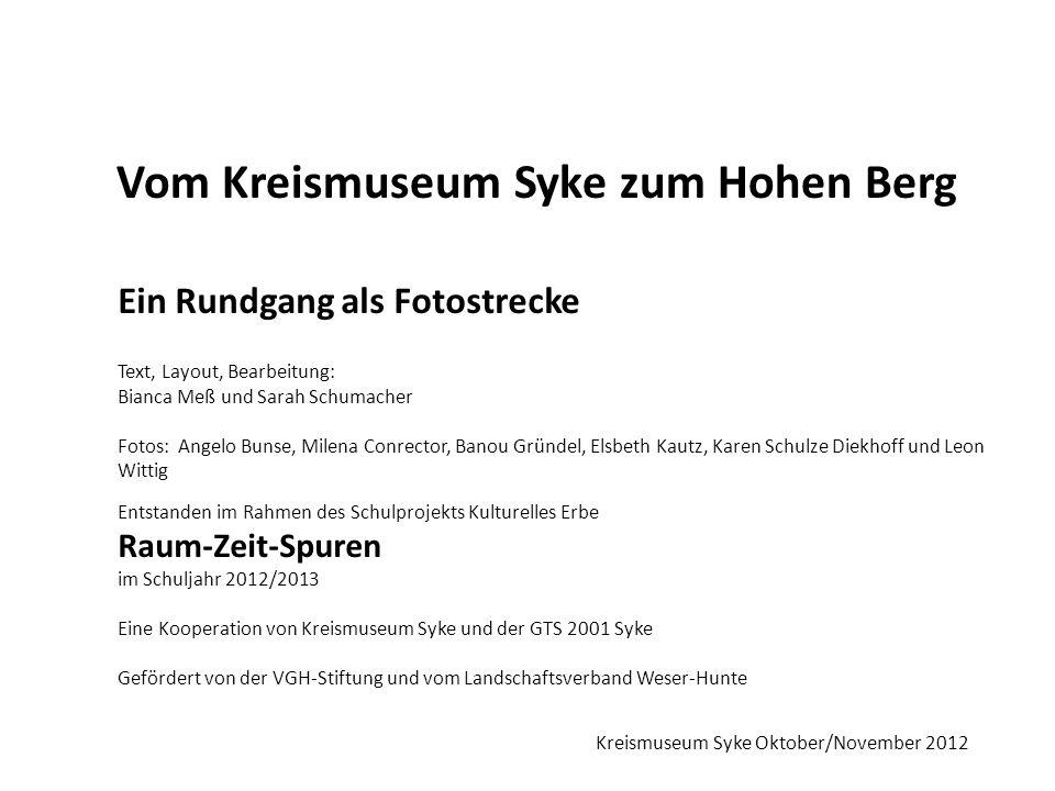 Ein Rundgang als Fotostrecke Vom Kreismuseum Syke zum Hohen Berg Text, Layout, Bearbeitung: Bianca Meß und Sarah Schumacher Fotos: Angelo Bunse, Milen