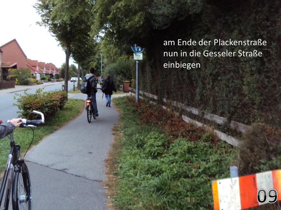 am Ende der Plackenstraße nun in die Gesseler Straße einbiegen