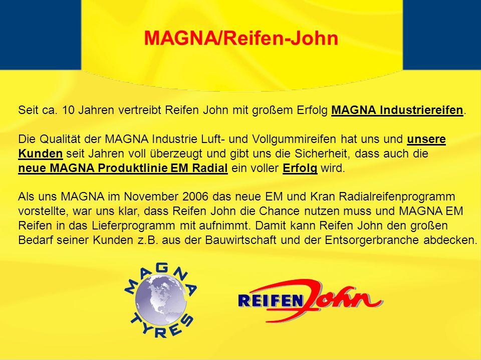 MAGNA/Reifen-John Seit ca.10 Jahren vertreibt Reifen John mit großem Erfolg MAGNA Industriereifen.