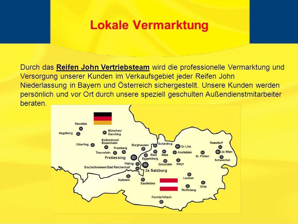 Lokale Vermarktung Durch das Reifen John Vertriebsteam wird die professionelle Vermarktung und Versorgung unserer Kunden im Verkaufsgebiet jeder Reifen John Niederlassung in Bayern und Österreich sichergestellt.