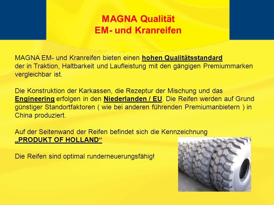 MAGNA Qualität EM- und Kranreifen MAGNA EM- und Kranreifen bieten einen hohen Qualitätsstandard der in Traktion, Haltbarkeit und Laufleistung mit den gängigen Premiummarken vergleichbar ist.