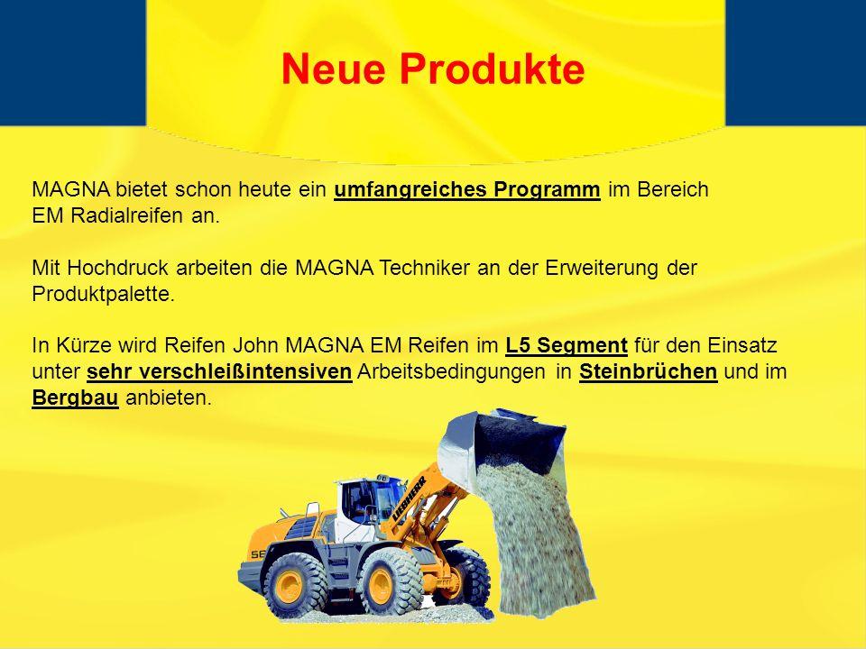 Neue Produkte MAGNA bietet schon heute ein umfangreiches Programm im Bereich EM Radialreifen an.