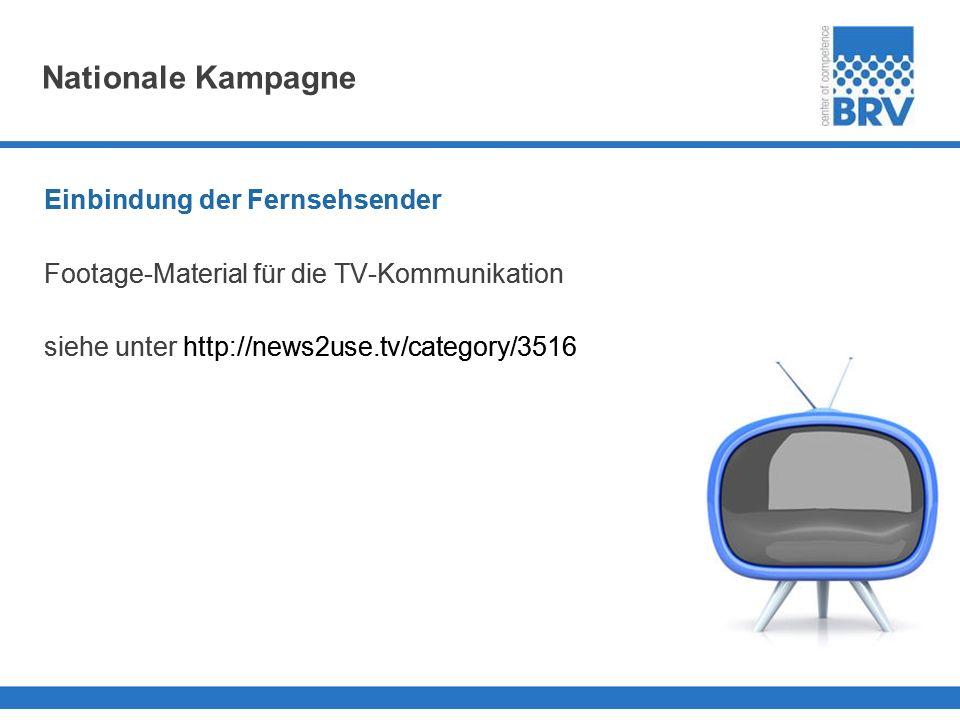Nationale Kampagne Einbindung der Fernsehsender Footage-Material für die TV-Kommunikation siehe unter http://news2use.tv/category/3516 Einbindung der