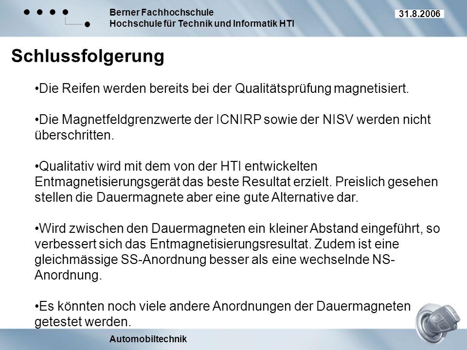 Berner Fachhochschule Hochschule für Technik und Informatik HTI Automobiltechnik 31.8.2006 Schlussfolgerung Die Reifen werden bereits bei der Qualität