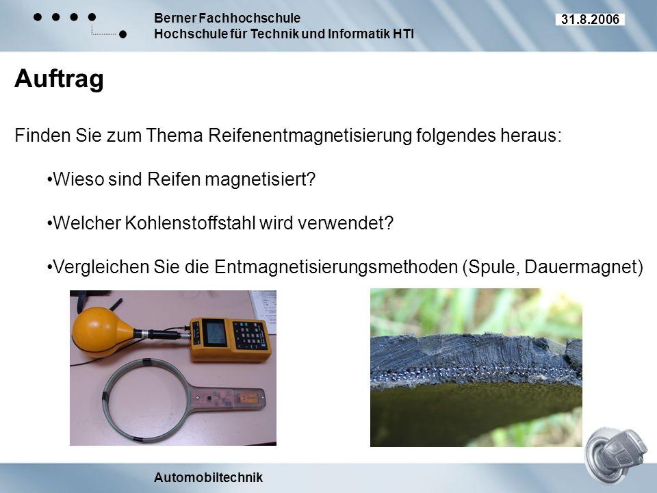 Berner Fachhochschule Hochschule für Technik und Informatik HTI Automobiltechnik 31.8.2006 Auftrag Finden Sie zum Thema Reifenentmagnetisierung folgen