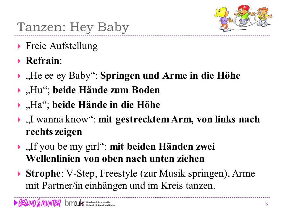 6 Tanzen: Hey Baby Freie Aufstellung Refrain: He ee ey Baby: Springen und Arme in die Höhe Hu; beide Hände zum Boden Ha; beide Hände in die Höhe I wan