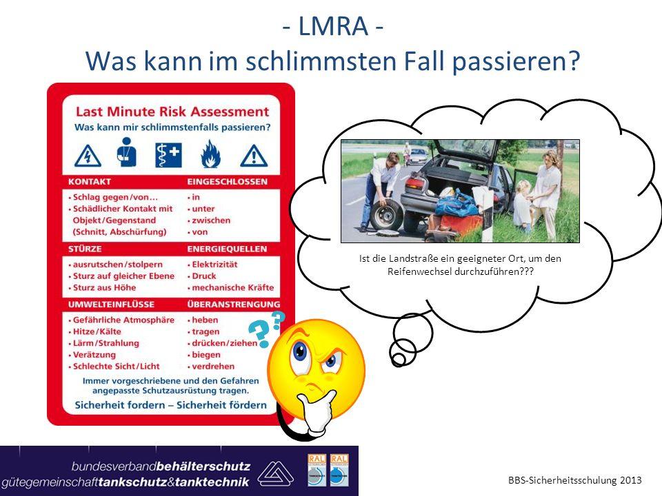 - LMRA - Was kann im schlimmsten Fall passieren? BBS-Sicherheitsschulung 2013 Ist die Landstraße ein geeigneter Ort, um den Reifenwechsel durchzuführe