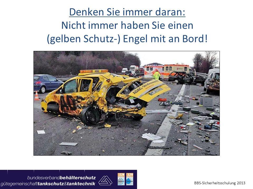 Denken Sie immer daran: Nicht immer haben Sie einen (gelben Schutz-) Engel mit an Bord! BBS-Sicherheitsschulung 2013