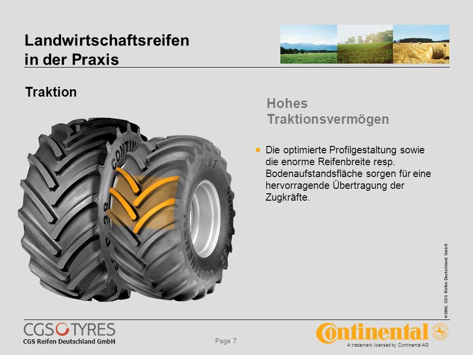 CGS Reifen Deutschland GmbH © 2005, CGS Reifen Deutschland GmbH A trademark licensed by Continental AG Page 8 Landwirtschaftsreifen in der Praxis Komfort Die spezielle Seitenwand dämpft Schwingungen und garantiert höchsten Fahrkomfort.